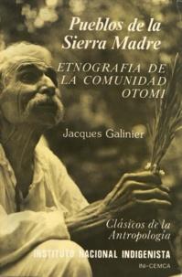 Jacques Galinier - Pueblos de la Sierra madre - Etnografía de la comunidad otomí.