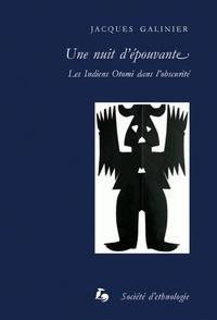 Jacques Galinier - Une nuit d'épouvante - Les Indiens Otomi dans l'obscurité.