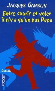 Jacques Gamblin - Entre courir et voler il n'y a qu'un pas Papa.