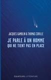 Jacques Gamblin et Thomas Coville - Je parle à un homme qui ne tient pas en place - Correspondances 2014-2016.