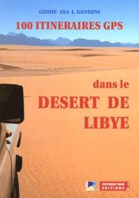 Jacques Gandini - 100 itinéraires GPS dans le désert de Libye.
