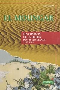 Jacques Gandini - El Moungar : les combats de la Légion dans le Sud oranais (1900-1903).