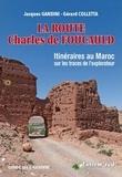 Jacques Gandini et Gérard Colletta - La route Charles de Foucauld - Itinéraires au Maroc sur les traces de l'explorateur.