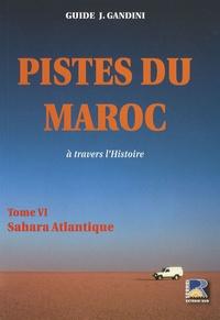 Jacques Gandini - Pistes du Maroc à travers l'Histoire - Tome 6, Le Sahara Atlantique.