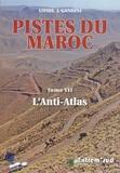 Jacques Gandini - Pistes du Maroc à travers l'histoire - Tome 7, Pistes et nouvelles routes touristiques de l'Anti-Atlas à travers l'histoire.