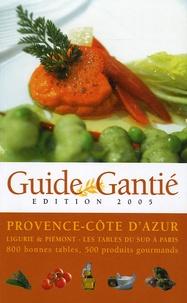 Jacques Gantié - Guide Gantié - Provence-Côte d'Azur, Ligurie & Piémont - Les tables sud à Paris.