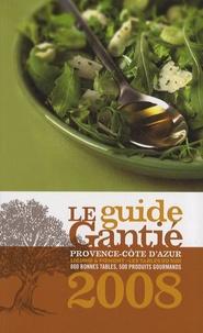Jacques Gantié et Guylaine Idoux - Le guide Gantié - Provence-Côte d'Azur, Ligurie & Piémont - les tables du sud.
