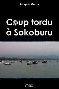 Jacques Garay - Coup tordu à Sokoburu.