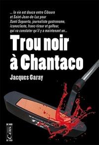Jacques Garay - Trou noir à Chantaco.