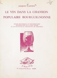 Jacques Gardien - Le vin dans la chanson populaire bourguignonne - Étude historique et documentaire accompagnée de 28 airs notés et de 84 textes ou fragments de chansons.
