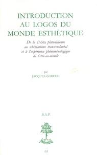 Jacques Garelli - Introduction au logos du monde esthétique - De la chôra platonicienne au schématisme transcendantal et à l'expérience phénoménologique de l'être-au-monde.