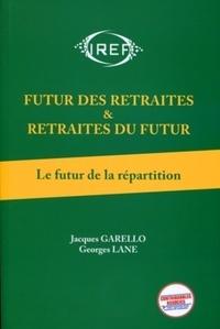 Jacques Garello et Georges Lane - Futur des retraites & retraites du futur - Tome 1, Le futur de la répartition.