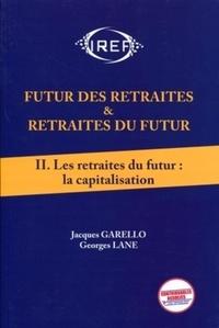 Jacques Garello et Georges Lane - Futur des retraites & retraites du futur - Tome 2, Les retraites du futur : la capitalisation.
