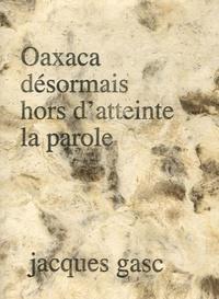 Jacques Gasc - Oaxaca - Désormais hors d'atteinte la parole.