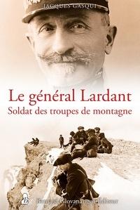 Jacques Gasqui - Le général Lardant - Soldat des troupes de montagne.