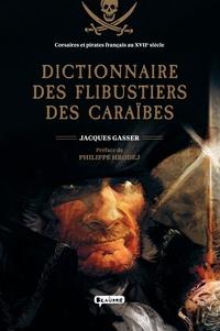 Jacques Gasser - Dictionnaire des flibustiers des Caraïbes - Corsaires et pirates français au XVIIe siècle.