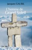 Jacques Gaubil - L'homme de Grand Soleil.