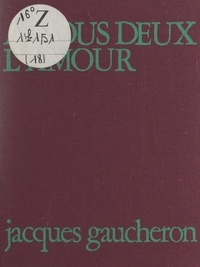 Jacques Gaucheron - À nous deux l'amour.
