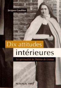 Jacques Gauthier - Dix attitudes intérieures - La spiritualité de Thérèse de Lisieux.