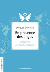 Jacques Gauthier - En présence des anges - Découvrir le monde invisible.