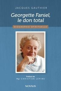 Jacques Gauthier et Mgr Christian Lépine - Georgette Faniel, le don total - Biographie spirituelle.