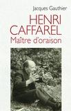 Jacques Gauthier - Henri Caffarel - Maître d'oraison.