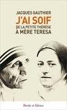 Jacques Gauthier - J'ai soif - Thérèse de Lisieux et Mère Teresa.