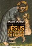 Jacques Gauthier - Jésus raconté par ses proches.