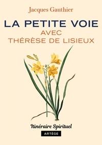Jacques Gauthier - La petite voie avec Thérèse de Lisieux.