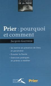 Jacques Gauthier - Prier : pourquoi et comment.