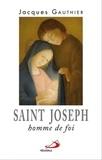 Jacques Gauthier - Saint Joseph, homme de foi.