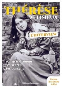 Jacques Gauthier - Thérèse de Lisieux - L'interview - Son grand amour, ses secrets, ses conseils.