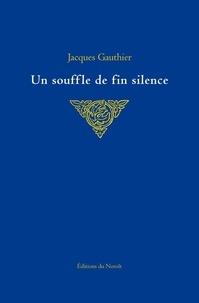 Jacques Gauthier - Un souffle de fin silence.