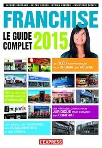 Jacques Gautrand et Valérie Froger - Franchise le guide complet 2015.