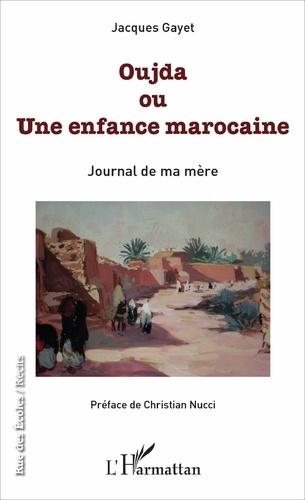Jacques Gayet - Oujda ou Une enfance marocaine - Journal de ma mère.
