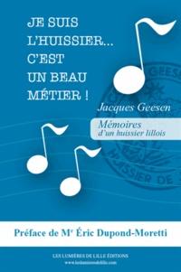 Jacques Geesen - Je suis l'huissier... c'est un beau métier !.
