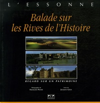 Jacques Gélis et François Poche - L'Essonne - Balade sur les Rives de l'Histoire Regard sur un patrimoine.