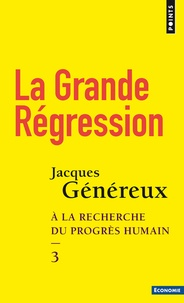 Jacques Généreux - A la recherche du progrès humain - Tome 3, La grande régression.