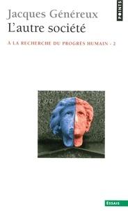 Jacques Généreux - L'Autre Société. À la recherche du progrès humain - À la recherche du progrès humain.