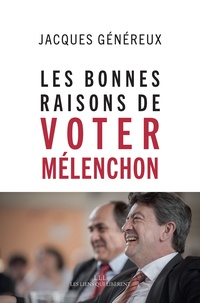 Jacques Généreux - Les bonnes raisons de voter Mélenchon.