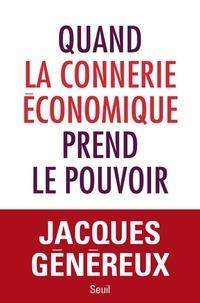 Jacques Généreux - Quand la connerie économique prend le pouvoir.