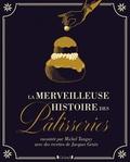 Jacques Génin et Michel Tanguy - La merveilleuse histoire des pâtisseries.