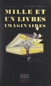 Jacques Geoffroy - Mille et un livres imaginaires.