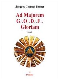 Jacques-Georges Plumet - Ad Majorem GODF Gloriam.