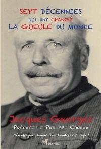 Jacques Georges - SEPT DÉCENNIES QUI ONT CHANGÉ LA GUEULE DU MONDE - Témoignage d'un Gaulois d'Europe.