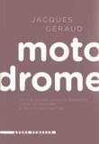 Jacques Geraud - Motodrome - Petit glossaire en haute définition lardé de citations et truffé d'historiettes.