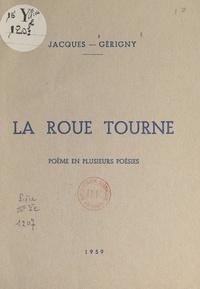 Jacques Gérigny - La roue tourne - Poème en plusieurs poésies.