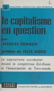 Jacques Germain et Jules Moch - Le capitalisme en question.