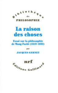 Jacques Gernet - La raison des choses - Essai sur la philosophie de Wang Fuzhi (1619-1692).