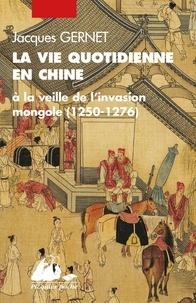 Jacques Gernet - La Vie quotidienne en Chine à la veille de l'invasion mongole (1250-1276).